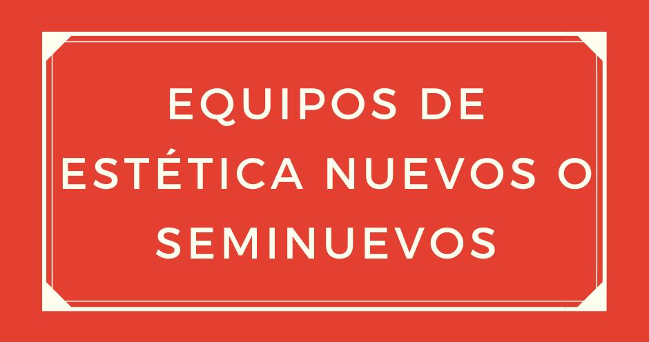 EQUIPOS-NUEVOS-SEMINUEVOS ESTETICA